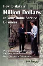 How to Make a Million Dollars in Your Home Service Business:  A Psychologist's Journey to God