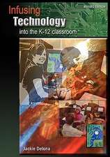 Infusing Technology into the K-12 Classroom: Revised Edition