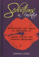 Seductions in Narrative:  Subjectivity and Desire in the Works of Angela Carter and Jeanette Winterson