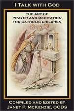 I Talk with God:  The Art of Prayer and Meditation for Catholic Children