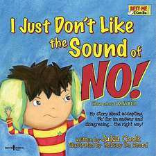 I Just Don't Like the Sound of No!:  My Story about Accepting 'No' for an Answer and Disagreeing...the Right Way!