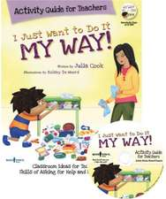 I Just Want to Do It My Way! Activity Guide for Teachers [With CDROM]:  My Story about Staying on Task and Asking for Help