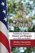 The New American Prosperity: Redefining Success as Smart and Happy versus Rich and Famous