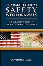 Pharmaceutical Safety Withdrawals:  A Comparative Study of the United States and Canada