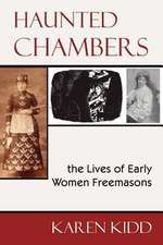 Haunted Chambers - The Lives of Early Women Freemasons:  Vol. 2
