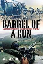 Barrel of a Gun:  A War Correspondent's Misspent Moments in Combat