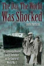 The Day the World Was Shocked:  The Lusitania Disaster and Its Influence on the Course of World War I