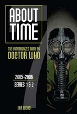 About Time:  The Unauthorized Guide to Doctor Who, 2005-2006; Series 1 & 2