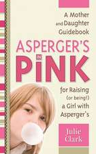 Asperger's in Pink:  A Mother and Daughter Guidebook for Raising (or Being!) a Girl with Asperger's