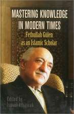 Mastering Knowledge in Modern Times: Fethullah Gulen as an Islamic Scholar