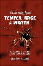 Effective Strategy Against Temper, Rage, & Wrath:  Practical Wisdom to Live a Calm & Satisfying Life