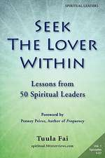 Seek the Lover Within:  Lessons from 50 Spiritual Leaders (Volume 1)