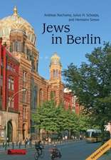Jews in Berlin. a Comprehensive History of Jewish Life and Jewish Culture in the German Capital Up to 2013