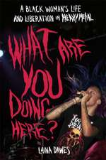 What Are You Doing Here?: A Black Woman's Life and Liberation in Heavy Metal