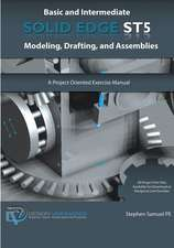 Basic and Intermediate Solid Edge St5 Modeling, Drafting, and Assemblies