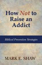 HOW NOT TO RAISE AN ADDICT