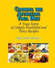 Cooking the Ayurvedic Yoga Diet:  A Yoga Sutra of Simply Healthful and Tasty Recipes