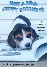 Wet & Wild Puppy Grooming; A Complete Training Manual:  Our Next Step to Enlightenment