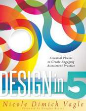 Design in 5:  Essential Phases to Create Engaging Assessment Practice
