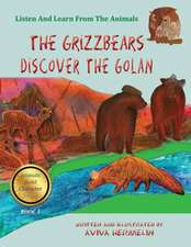 The Grizzbears Discover the Golan:  Book 1 in the Animals Build Character Series for Children