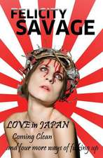 Love in Japan:  Coming Clean and Four More Ways of F**king Up