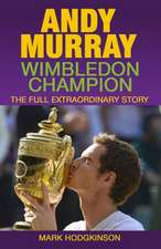 Andy Murray: Wimbledon Champion: The Full Extraordinary Story