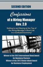 Confessions of a Hiring Manager REV. 2.0 Second Edition:  Getting to and Staying at the Top of the Hiring Manager's Short List in a Confused Economy