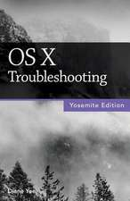 OS X Troubleshooting (Yosemite Edition):  A Self-Teaching Guide