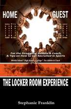 The Locker Room Experience:  For the Struggling Athlete & Coach, & Tips on How to Get Recruited in Sports