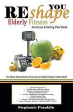 Reshape You Elderly Fitness Exercises & Eating Plan Book:  A Fitness Book of Simple Exercises & Eating Plans for the Elderly