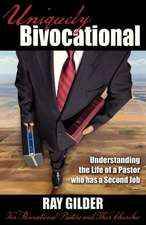Uniquely Bivocational-Understanding the Life of a Pastor Who Has a Second Job:  For Bivocational Pastors and Their Churches