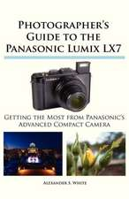 Photographer's Guide to the Panasonic Lumix Lx7:  Un Viaje de Regreso Al Amor y La Inocencia