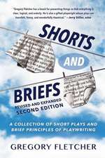 Shorts And Briefs: A Collection of Short Plays and Brief Principles of Playwriting