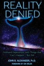 Reality Denied: Firsthand Experiences with Things That Can't Happen - But Did