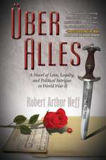 Über Alles: A Novel of Love, Loyalty, and Political Intrigue In World War II