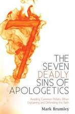The Seven Deadly Sins of Apologetics:  Avoiding Common Pitfalls When Explaining and Defending the Faith