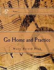 Go Home and Practice