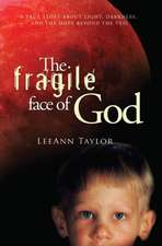 The Fragile Face of God: A True Story About Light, Darkness, and the Hope Beyond the Veil