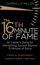 The 16th Minute of Fame: An Insider's Guide for Maintaining Success Beyond 15 Minutes of Fame