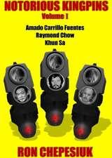 Notorious Kingpins, Volume 1: Amado Carrillo Fuentes and Raymond Chow
