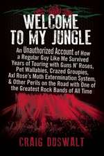 Welcome to My Jungle:  An Unauthorized Account of How a Regular Guy Like Me Survived Years of Touring with Guns N' Roses, Pet Wallabies, Craz