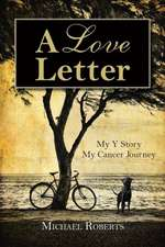 A Love Letter:  My y Story, My Cancer Journey