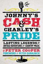 Johnny's Cash and Charley's Pride: Lasting Legends and Untold Adventures in Country Music