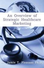 An Overview of Strategic Health Care Marketing:  Marketing Mix & Segmentation Strategies at Work
