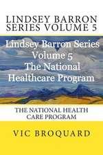 Lindsey Barron Series Volume 5 the National Health Care Program