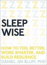 Sleep Wise:  How to Feel Better, Work Smarter, and Build Resilience
