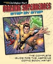 Drawing Superheroes Step by Step:  The Complete Guide for the Aspiring Comic Book Artist