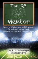 The QB Mentor:  Words of Wisdom from an NFL Veteran for an Injured Quarterback That Can Improve Your Life and Career
