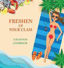 Freshen Up Your Clam - A Seafood Cookbook