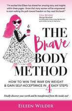 The Brave Body Method:  How to Win the War on Weight and Gain Self-Acceptance in 4 Easy Steps